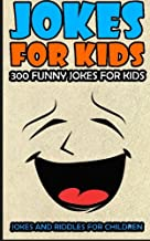 Jokes For Kids: Kids Jokes: 300 Funny Jokes For Kids (Jokes and Riddles for Children) (Volume 1)