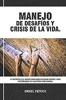 Manejo De Desafíos Y Crisis De La Vida: El secreto y el poder para mantenerse firmes y ser victoriosos en nuestra vida diaria.