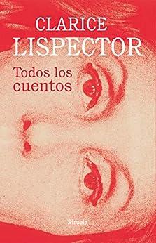 Todos los cuentos (Biblioteca Clarice Lispector nº 14) (Spanish Edition) by [Clarice Lispector, Elena Losada, Benjamin Moser]