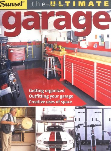 The Ultimate Garage: Getting Organized, Outfitting...