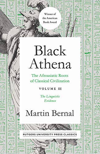 Black Athena: The Afroasiatic Roots of Classical Civilation Volume III: The Linguistic Evidence (English Edition)