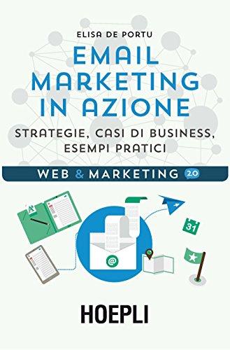 eMail marketing in azione: Strategie, casi di business, esempi pratici