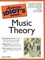 Complete Idiot's Guide to Music Theory (The Complete Idiot's Guide)