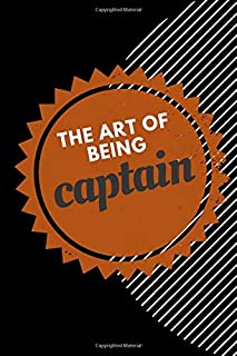 THE ART OF BEING CAPTAIN: Perfect Lined Log/Journal for Men and Women | Ideal for gifts, school or office|Take down notes,...