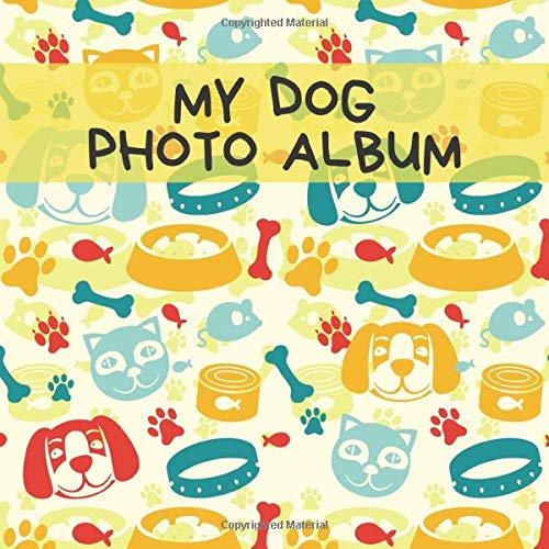 My Dog Photo Album: A Nice Photo And Memory Album For The Most Beautiful Moments With Your Dog, Doggy or Pup - A Great Gift Idea For All Dog Lovers - 110 Pages 8,25