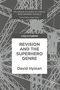 [David Hyman]のRevision and the Superhero Genre (Palgrave Studies in Comics and Graphic Novels) (English Edition)