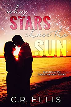 Why Stars Chase the Sun (Forget Me Knot Series Book 1) by [C.R. Ellis]
