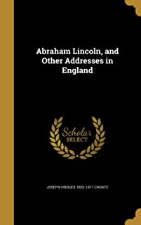 Abraham Lincoln, and Other Addresses in England
