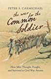 The War for the Common Soldier: How Men Thought, Fought, and Survived in Civil War Armies (Littlefield History...