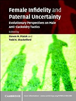 Female Infidelity and Paternal Uncertainty: Evolutionary Perspectives on Male Anti-Cuckoldry Tactics by [Steven M. Platek, Todd K. Shackelford]