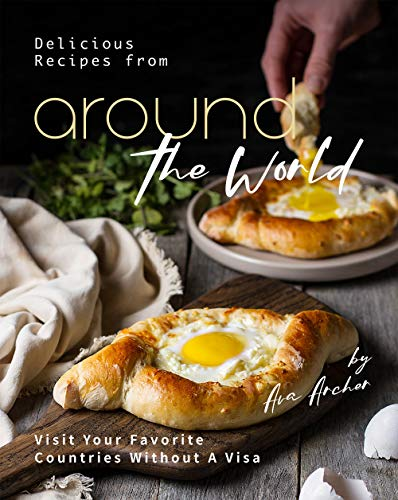 Delicious Recipes from Around the World: Visit Your Favorite Countries Without A Visa (English Edition)