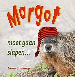 Margot moet gaan slapen (Margot de bosmarmot en haar eekhoornfamilie in Noord-Amerika Book 3) van [Lieve Snellings]