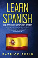 Learn Spanish for Beginners with Short Stories: An Easy Way to Improve Your Reading and Listening Skills in Spanish with the Correct Pronunciation. How to Grow Your Vocabulary in a Week in Your Car
