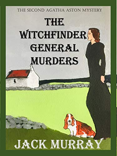 The Witchfinder General Murders: An Historical Murder Mystery (Agatha Aston Book 2) by [Jack Murray]