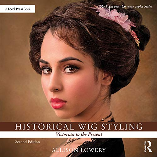 Historical Wig Styling: Victorian to the Present (The Focal Press Costume Topics Series) (English Edition)