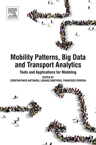 Mobility Patterns, Big Data and Transport Analytics: Tools and Applications for Modeling (English Edition)