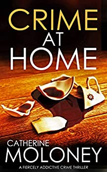 CRIME AT HOME a fiercely addictive crime thriller (Detective Markham Mystery Book 8) by [CATHERINE MOLONEY]