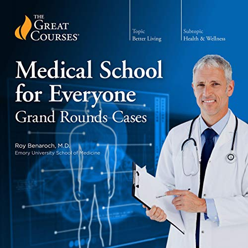 Medical School for Everyone     Grand Rounds Cases              By:                                                                                                                                 Roy Benaroch,                                                                                        The Great Courses                               Narrated by:                                                                                                                                 Roy Benaroch                      Length: 12 hrs and 5 mins     63 ratings     Overall 4.7