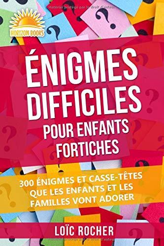 Énigmes Difficiles Pour Enfants Fortiches: 300 Énigmes Et Casse-Têtes Que Les Enfants Et Les Familles Vont Adorer (French Edition)