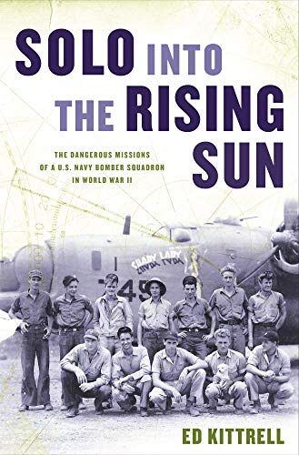 Solo into the Rising Sun: The Dangerous Missions of a U.S. Navy Bomber Squadron in World War II