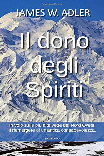 Il dono degli Spiriti: In volo sulle più alte vette del Nord Ovest. Il riemergere di un'antica consapevolezza.