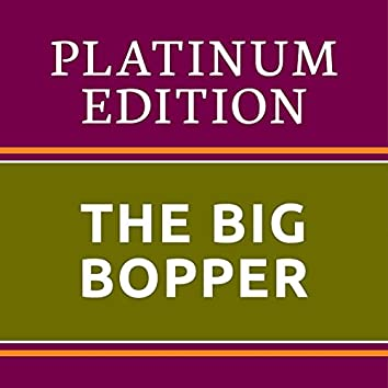 The Big Bopper - Platinum Edition (The Greatest Hits Ever!)