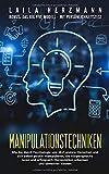 Manipulationstechniken: Wie Sie durch Psychologie und NLP andere Menschen sowie sich selbst positiv manipulieren, die Körpersprache lesen und erfolgreich Manipulation erkennen und abwehren können.