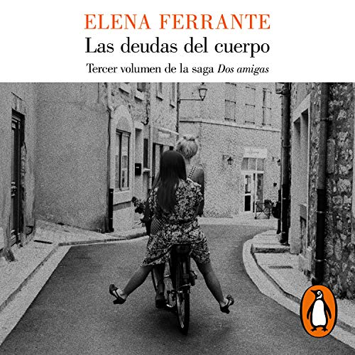 Las deudas del cuerpo [Those Who Leave and Those Who Stay]: Dos Amigas serie, Libro 3 [Two Friends Series, Book 3]