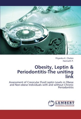 Obesity, Leptin & Periodontitis-The uniting link: Assessment of Crevicular Fluid Leptin Levels in Obese and Non-obese Individuals with and without Chronic Periodontitis
