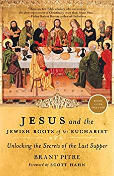 Paperback Jesus and the Jewish Roots of the Eucharist : Unlocking the Secrets of the Last Supper Book