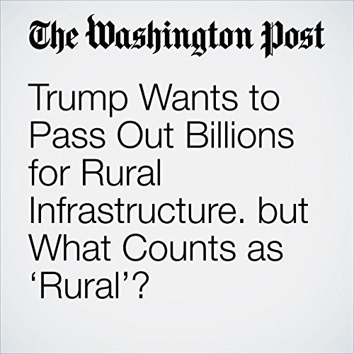 Trump Wants to Pass Out Billions for Rural Infrastructure. but What Counts as 'Rural'? copertina