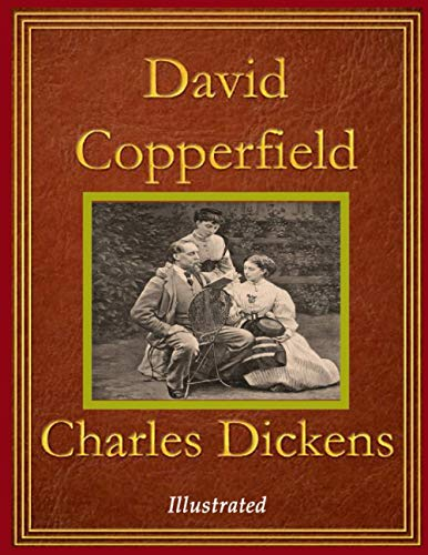 David Copperfield Illustrated: The Triumph of the Art of Dickens, Best of Charles Dickens Book Series (David Copperfield Classic Illustrated Edition)