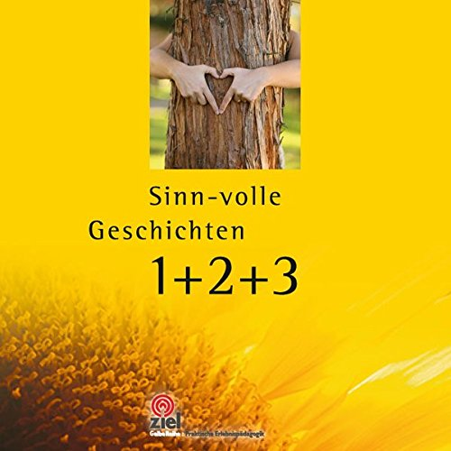 Sinn-volle Geschichten 1+2+3: 77+88+99=264 Weisheiten, Erzählungen und Zitate, die berühren und inspirieren. (Gelbe Reihe: Praktische Erlebnispädagogik)