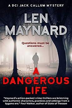 A Dangerous Life (DCI Jack Callum Mysteries Book 2) by [Len Maynard]