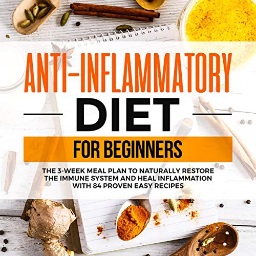 Anti-Inflammatory Diet for Beginners     The 3 Week Meal Plan to Naturally Restore the Immune System and Heal Inflammation with 84 Proven Easy Recipes              By:                                                                                                                                 Steven Cole                               Narrated by:                                                                                                                                 Jordan Dawson                      Length: 3 hrs and 3 mins     8 ratings     Overall 5.0