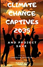 Climate Change Captives 2035 and Project SAVE: Students Help Save the Earth (Climate Captives)
