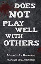 Does Not Play Well With Others: Memoir of a Berserker