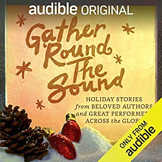 Gather 'Round the Sound     Holiday Stories from Beloved Authors and Great Performers Across the Globe              By:                                                                                                                                 Paulo Coelho,                                                                                        Yvonne Morrison,                                                                                        Charles Dickens                               Narrated by:                                                                                                                                 Angele Masters,                                                                                        Daniel Frances Berenson,                                                                                        Magda Szubanski,                   and others                 Length: 1 hr and 12 mins     5,941 ratings     Overall 3.2