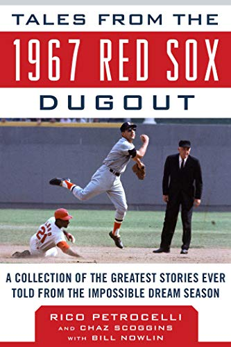 Tales from the 1967 Red Sox Dugout: A Collection of the Greatest Stories Ever Told from the Impossible Dream Season (Tales from the Team)