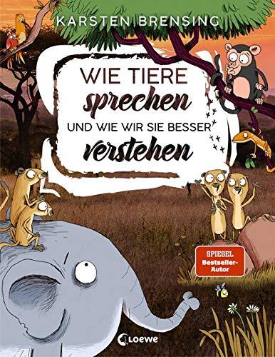 Wie Tiere sprechen - und wie wir sie besser verstehen: Sachbuch für Kinder ab 9 Jahre