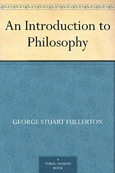 An Introduction to Philosophy (English Edition) van [George Stuart Fullerton]