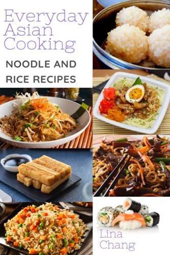 Compare Textbook Prices for Everyday Asian Cooking - Asian Noodles and Rice Recipes: ***Black & White Edition*** Quick and Easy Asian Cookbooks  ISBN 9798524295774 by Chang, Lina