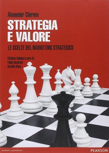 Strategia e valore. Le scelte del marketing strategico