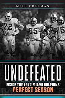 Undefeated: Inside the 1972 Miami Dolphins` Perfect Season