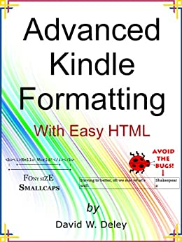 Advanced Kindle Formatting: With Easy HTML by [David Deley]
