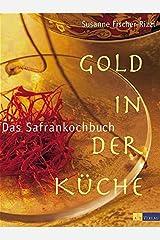 Gold in der Küche - Das Safrankochbuch Gebundene Ausgabe