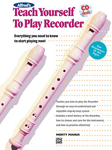 Alfred's Teach Yourself to Play Recorder: Everything You Need to Know to Start Playing Now!, Book & CD (Teach Yourself Series)