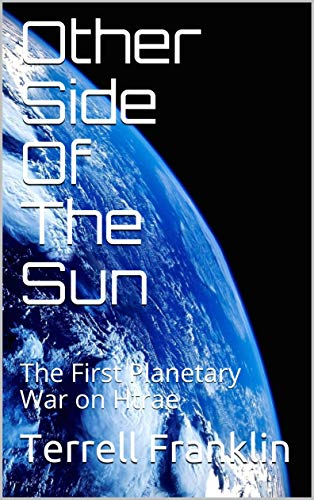 Other Side of the Sun: The First Planetary War on Htrae (Other Side of the Sun (OSOTS) Trilogy Book 1)
