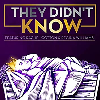 They Didn't Know (feat. Rachel Cotton & Regina Williams)