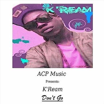 Don't Go (ACP Music Presents: K'Ream)